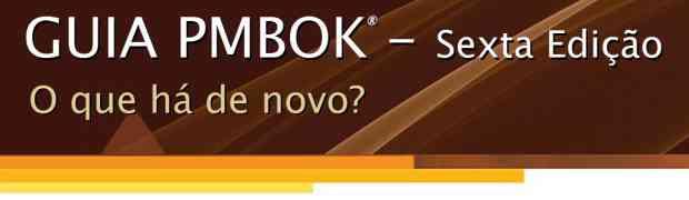 Novidades no Guia PMBOK 6ª edição - Atualizado